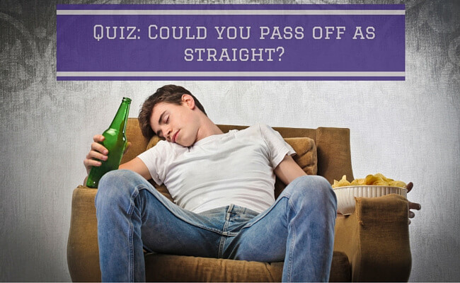 Quiz: Could You Pass Off As Straight?