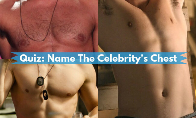Quiz: Can You Name The Male Celebrity's Chest?